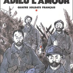 Adieu la vie, Adieu l'amour Tome 1 : Quatre soldats français – Jean Vautrin – Editions Robert Laffont –