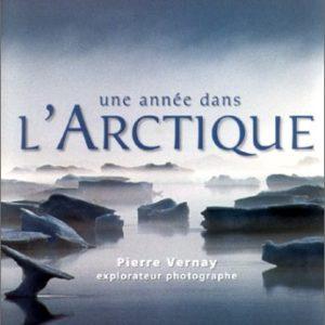Une année dans l'Arctique – Pierre Vernay explorateur photographe – Editions Arthaud –