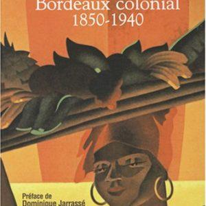 Bordeaux colonial 1850-1940 – Christelle Lozère – Préface de Dominique Jarrassé – Editions Sud-Ouest –