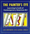 THE PAINTER'S EYE – Learning to look at contemporary Américan Art – Jan Greenberg and Sandra Jordan – Delacorte Press-