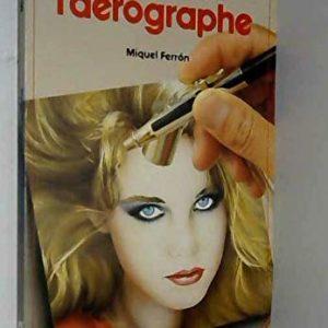 Comment peindre à l'Aérographe – Michel Ferron – Editions Bordas –