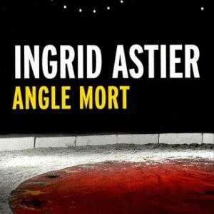 Angle Mort – Ingrid Astier – Série Noire – Gallimard – 2013