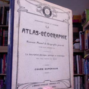 Atlas-Géographie ou Nouveau Manuel de Géographie Général – Cours supérieur – Librairie Catholique Emmanuel Vitte – 1922 –