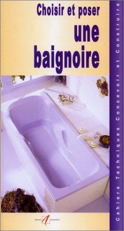 Choisir et poser une baignoire – Cahier technique : concevoir et construire – Editions Alternative –