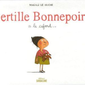 Bertille Bonnepoire a le cafard – Magali Le Huche – Editions Sarbacane –