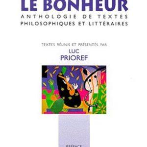 Le Bonheur – Anthologie de textes philosophiques et littéraires – Texte réunis et présentés par Luc Prioref – Préface Jean Daniel – Maisonneuve & Larose –