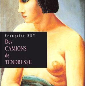 Des camions de tendresse – Françoise Rey – Lectures amoureuses de Jean-Jacques Pauvert – La Musardine –