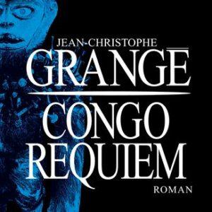 Congo Requiem – Jean-Christophe Grangé – Editions Albin Michel –