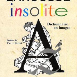 Larousse insolite – Préface de Pierre Perret – Editions Larousse –