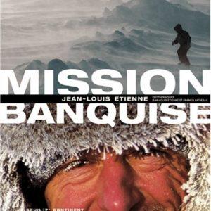 Mission Banquise – Jean-Louis Etienne – Photographies Jean-Louis Etienne & Francis Latreille – Editions Seuil –