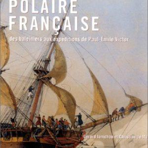L'aventure polaire française – des baleiniers aux expéditions de Paul-Émile Victor – Gérard Janichon et Christian de Marliave – Editions Arthaud –