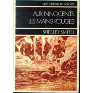 Aux innocents les mains rouges – Shelley Smith – Editions Opta – 1975