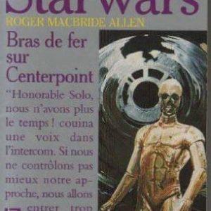 Starwars La trilogie Corellienne – Bras de fer sur Centerpoint – Roger Macbride Allen- Pocket