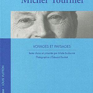 Voyages et paysages – Michel Tournier – Textes choisis et présentés par Arlette Bouloumié – Photographies d'Édouard Boubat – Collection Voyager avec… La Quinzaine Littéraire –
