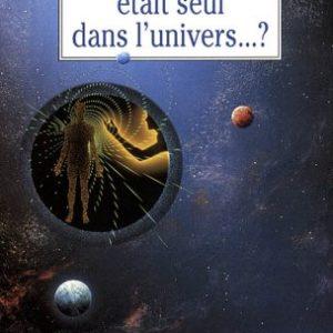 Et si l'homme était seul dans l'univers…? Marceau Felden – Editions Grasset