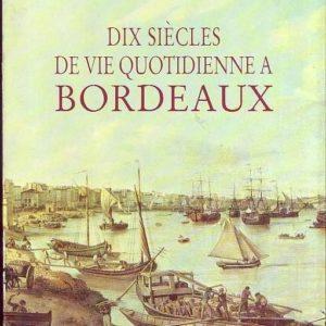 Dix siècles de vie quotidienne à Bordeaux – Albert Rèche – L'horizon chimérique – 1988 –