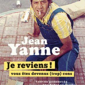 Je reviens ! Vous êtes devenus (trop) cons !  Jean Yanne – Textes présentés par Fabrice Gardel – Seuil/Cherche Midi