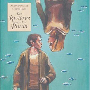 Des rivières sur les Ponts – Zoran Penevski – Préface de Jan Kounen – Editions Delcourt –