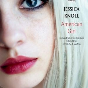 American girl – Jessica Knoll – Roman traduit de l'anglais (États-Unis) par Hubert Malfray – Collection Babel poche –