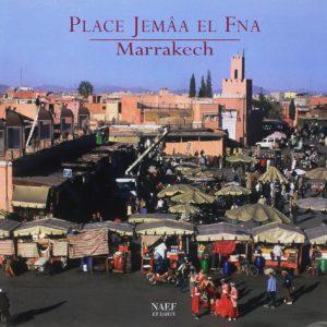 Place Jemâa El Fna – Marrakech – Texte Ouidad Tebbaa& Mohammed Faïz – Photos Antoine Lorgnier – Charles Rossignol & Hassan Nadim – Editions Nef Évasion –