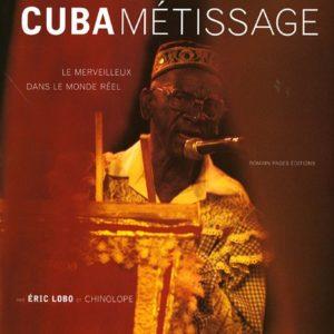 CUBAMETISSAGE – Le Merveilleux dans le Monde Réel – Par Éric Lobo et Chinolope – Éditions Romain Pages –