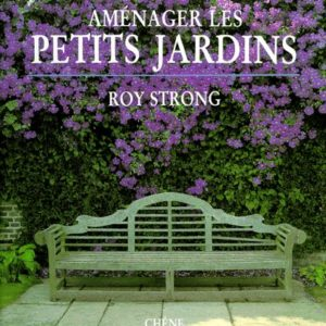 Aménager les petits jardins – Roy Strong – Editions Chêne –