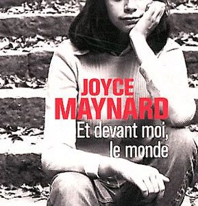 Et devant moi, le monde – Joyce Maynard – Collection 10/18 –