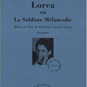 Lorca ou la Sublime Mélancolie – Morts et vies de Fédérico Garcia Lorca – Biographie – Jocelyne Aubé- Bourligueux – Éditions Aden