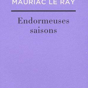 Endormeuses saisons – Luce Mauriac Le Ray – Éditions Balland –