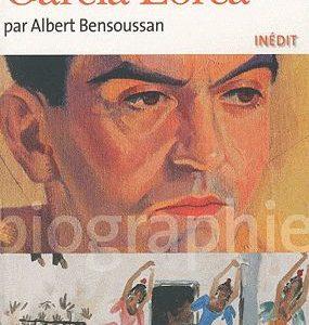Federico Garcia Lorca par Albert Bensoussan – Folio biographies – Gallimard