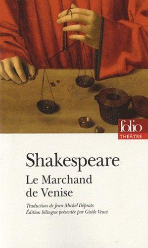 William Shakespeare – Le Marchand de Venise – Traduction de Jean-Michel Déprats – Édition bilingue présentée par Gisèle Venet – Folio Théâtre –