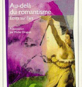 Baudelaire – Au-delà du romantisme – Écrits sur l'art – Présentation par Michel Draguet – GF Flammarion –