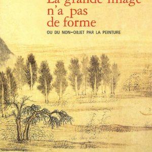 La grande image n'a pas de forme ou du non-objet par la peinture – François Jullien – Editions du Seuil –