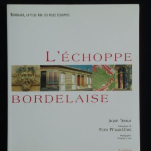 L'échoppe Bordelaise – Bordeaux, la ville aux dix mille échoppes – Jacques Tribalat – Photographies de Dominique Le Lann – A éditions –