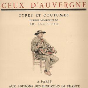 Ceux D'Auvergne – Types et coutumes – Henri Pourrat – Éditions des Horizons de France – 1928 –