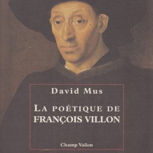 La poétique de François Villon – David Mus – Champ Vallon Éditions –