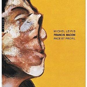 Francis Bacon, Face et Profil – Michel Leiris – Editions Hazan –