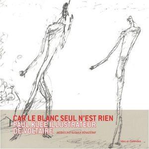 Car le blanc seul n'est rien – Paul Klee illustrateur de Voltaire – Jacqueline Sudaka-Bénazéraf – Éditions Ides et Calendes –