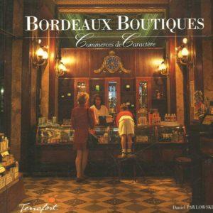 Bordeaux Boutiques – Commerces de caractère – Daniel Pawlowski – Éditions Terrefort –