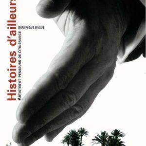 Histoires d'ailleurs – Artistes et penseurs de l'itinérance – Dominique Baqué – Éditions du Regard –