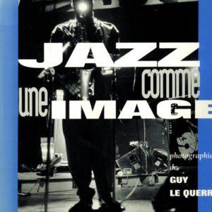 Jazz comme une image – Photographies de Guy Le Querrec – Scandéditions -Banlieues Bleues –