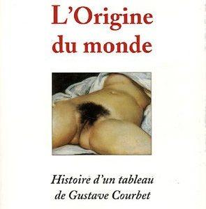 L'origine du monde – Histoire d'un tableau de Gustave Courbet – Thierry Savatier – Éditions Bartillat –