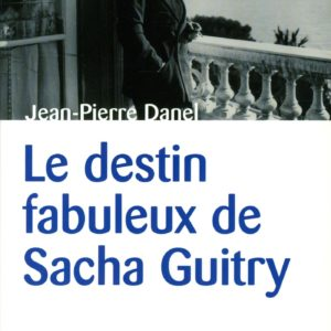Le destin fabuleux de Sacha Guitry – Jean-Pierre Daniel – Marques-Pages document –