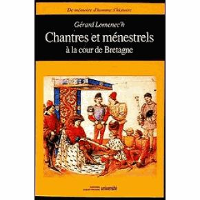 Chantres et ménestrels à la cour de Bretagne – Gérard Lomenec'h – Éditions Ouest-France Université –
