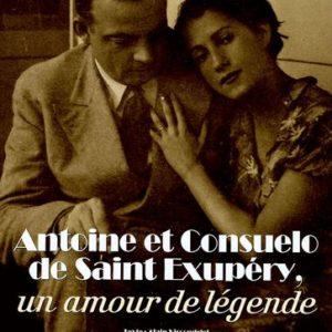 Antoine et Consuelo de Saint-Exupéry , un amour de légende – Alain Vircondelet – José Martinez Fructuoso –