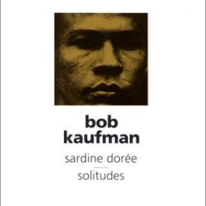 Bob Kaufman – Sardine Dorée – Solitudes – Éditions Christian Bourgois – édition bilingue –