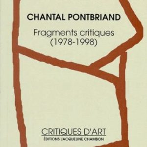 Chantal Pontbriand – Fragments critiques (1978-1998) Critiques d'Art – Éditions Jacqueline Chambon – 1998 –