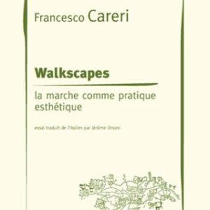 Walkscapes : La marche comme pratique esthétique – Francesco Careri – Essai traduit de l'italien par Jérôme Orsoni – Éditions Jacqueline Chambon –