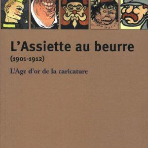 L'Assiette au beurre (1901-1912) l'Age d'or de la caricature – Collectif – Éditions les nuits rouges –