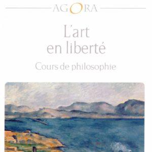 L'art de la liberté – cours de philosophie – Agora – François Fédier – Pocket –